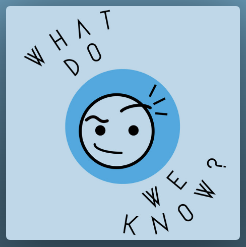 "Logo for ""What Do We Know?"" podcast."